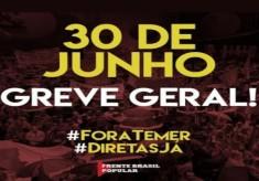 30 de junho é Greve Geral: Fora Temer e Eleições Diretas Já!