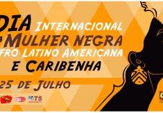 25 de Julho: Dia Internacional da Mulher Negra Afro Latino-Americana e Caribenha