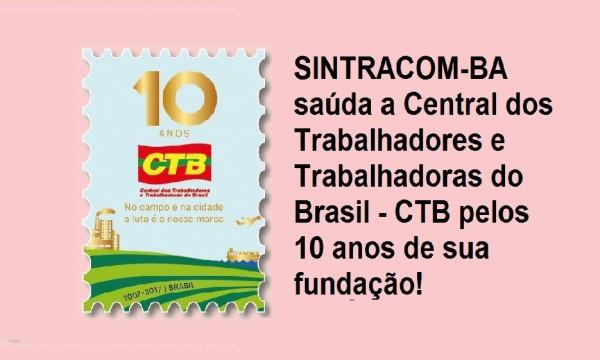 CTB: 10 anos de luta em defesa dos trabalhadores (as)